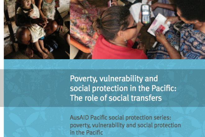 Poverty, Vulnerability and Social Protection in the Pacific - the Role of Social Transfers